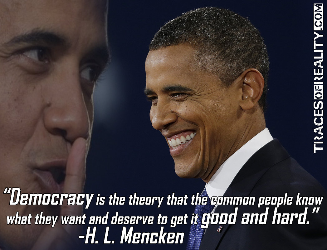 tracesofreality traces of reality TOR TORradio radio podcast guillermo jimenez barack obama president obamocracy democracy H.L. Mencken quote false choice illusion democrats republicans duopoly